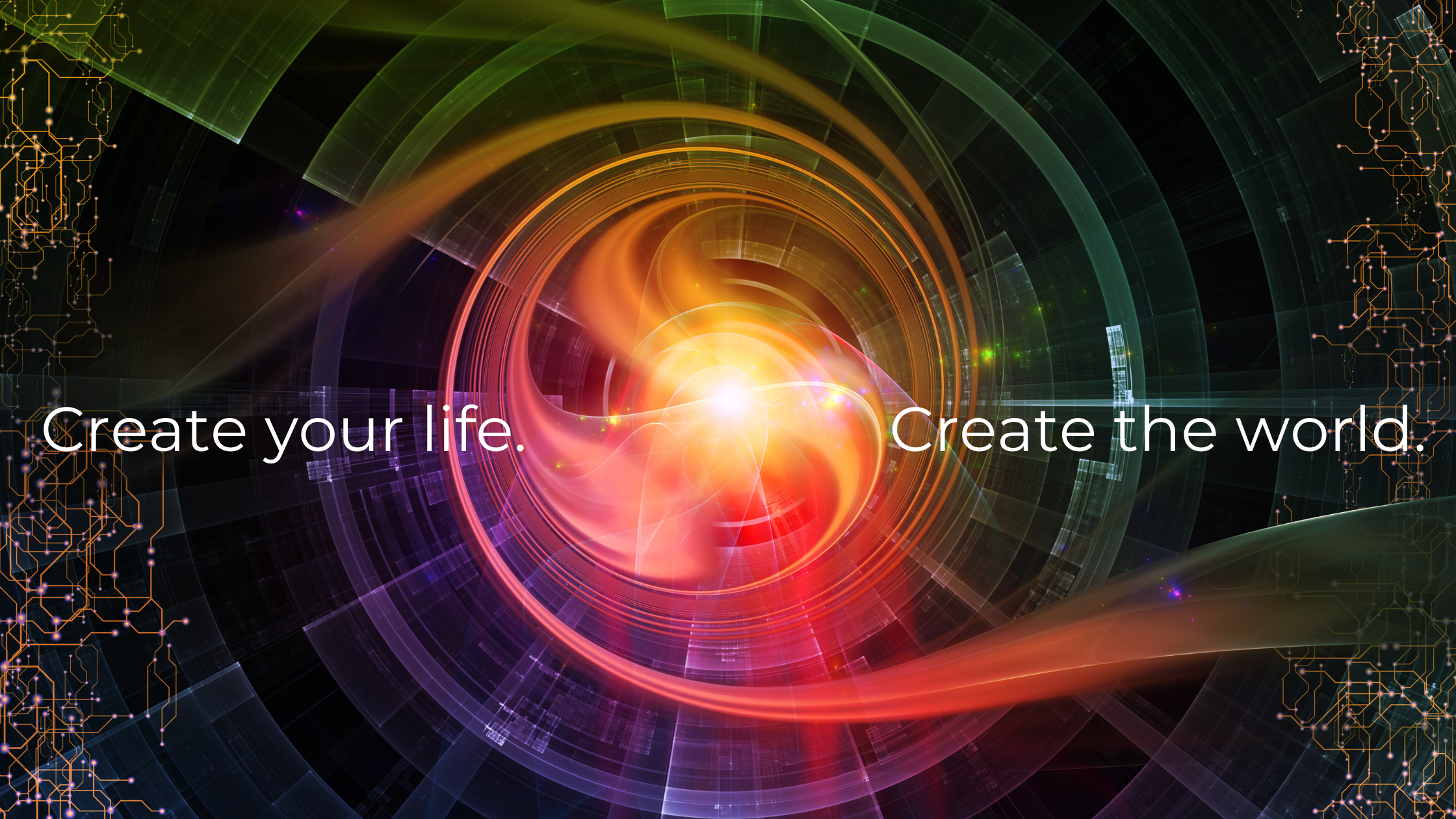 Create your life. Create the world. 2